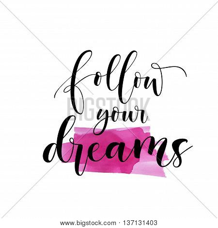 Abstract watercolor background. Follow your dreams card. Hand drawn lettering background. Ink illustration. Modern brush calligraphy. Isolated on white background.