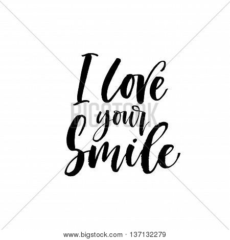 I love your smile phrase. Positive emotional and romantic card. Ink illustration. Modern brush calligraphy. Isolated on white background.