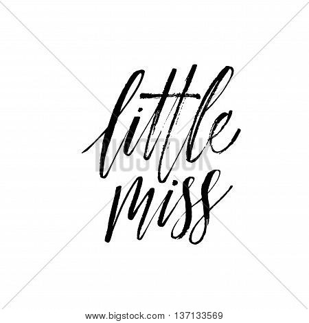 Little miss phrase. Hand drawn inspirational quote. Ink illustration. Modern brush calligraphy. Isolated on white background.