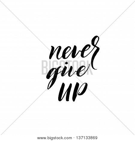 Never give up calligraphy poster. Hand drawn lettering background. Ink illustration. Modern brush calligraphy. Isolated on white background.