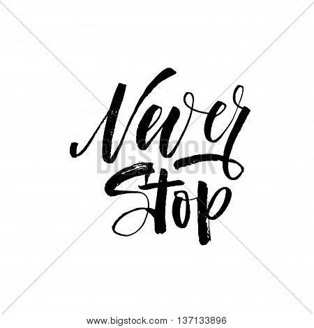 Never stop phrase. Hand drawn motivation phrase. Ink illustration. Modern brush calligraphy. Hand drawn lettering background.