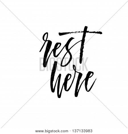 Rest here phrase. Hand drawn lettering background. Ink illustration. Modern brush calligraphy. Isolated on white background.