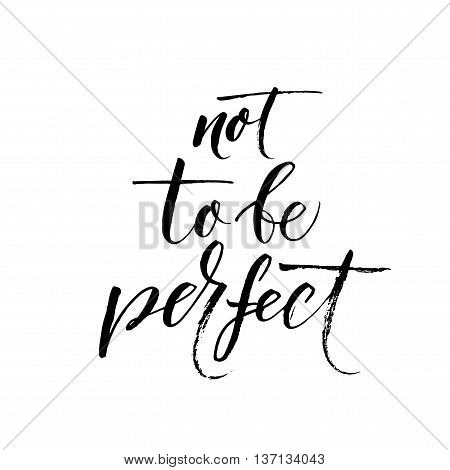 Not to be perfect phrase. Hand drawn inspiration lettering background. Ink illustration. Modern brush calligraphy. Isolated on white background.