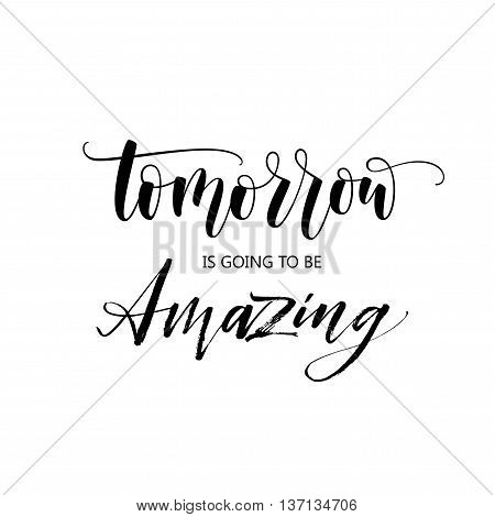 Today is going to be amazing phrase. Hand drawn lettering background. Ink illustration. Modern brush calligraphy. Isolated on white background.