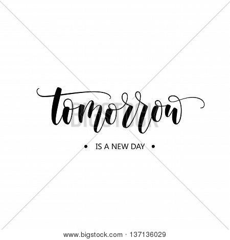 Tomorrow is a new day phrase. Hand drawn lettering background. Ink illustration. Modern brush calligraphy. Isolated on white background.