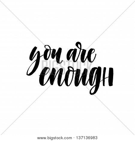 You are enough card. Hand drawn lettering background. Modern brush calligraphy. Hand drawn lettering background. Ink illustration. Isolated on white background.