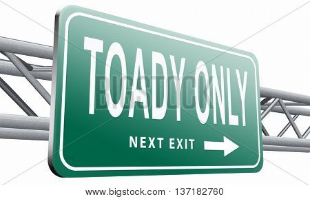 today only sign limited and exclusive time offer road sign, 3D illustration on white background