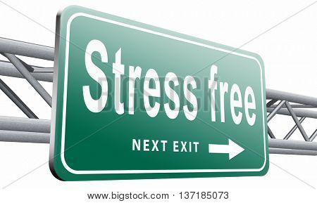 Stress free zone totally relaxed without any work pressure succeed in stress test trough pressure management, road sign, billboard, 3D illustration, isolated on white background