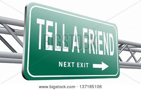 tell a friend share this information and recommend website or site spread the word road sign billboard, 3D illustration, isolated on white background