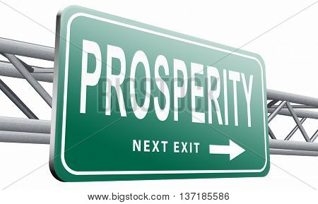 prosperity succeed in life and business be happy and successful good fortune happiness financial success sign , 3D illustration, isolated on white background