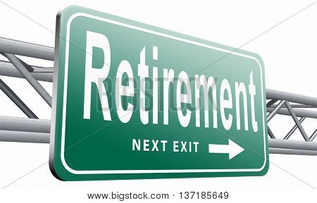 Retirement ahead retire fund or plan golden years, road sign billboard, 3D illustration, isolated on white background