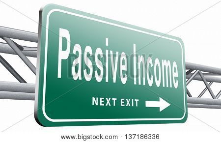 Passive income earn money online earn more work less residual recurring income, road sign billboard, 3D illustration, isolated on white background