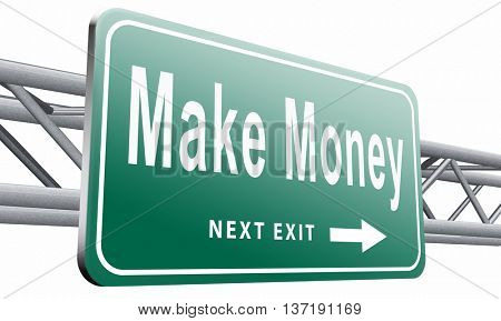 Make money or earning cash making a business profit growth, road sign billboard, 3D illustration isolated on white background.