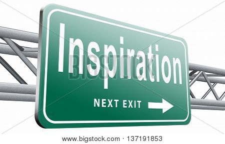 Inspiration get inspired be creative create and invent brainstorm and inspire, search and find inspirations, road sign billboard, 3D illustration isolated on white