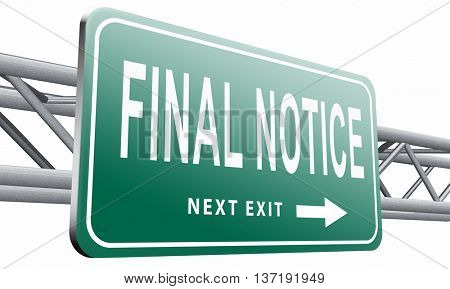 final notice and last chance warning sign, 3D illustration isolated on white.