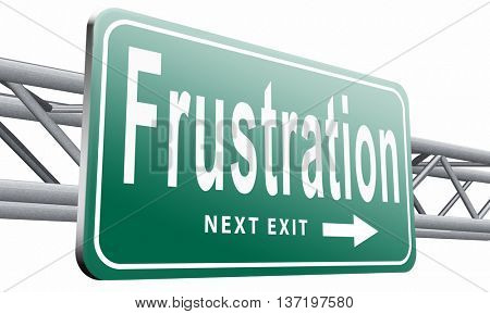 Frustration frustrated and angry getting upset, road sign billboard, 3D illustration isolated on white.