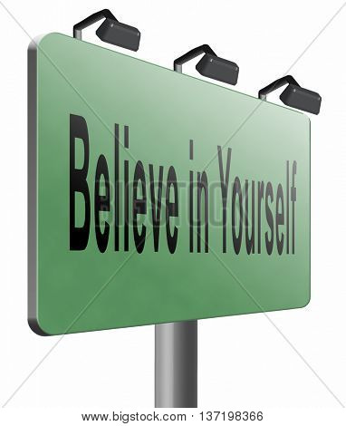 Believe in yourself, have self esteem. Think positive be an optimist, you can do it, 3D illustration, isolated on white