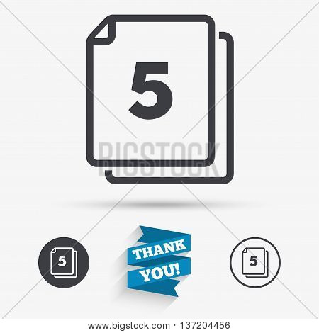 In pack 5 sheets sign icon. 5 papers symbol. Flat icons. Buttons with icons. Thank you ribbon. Vector