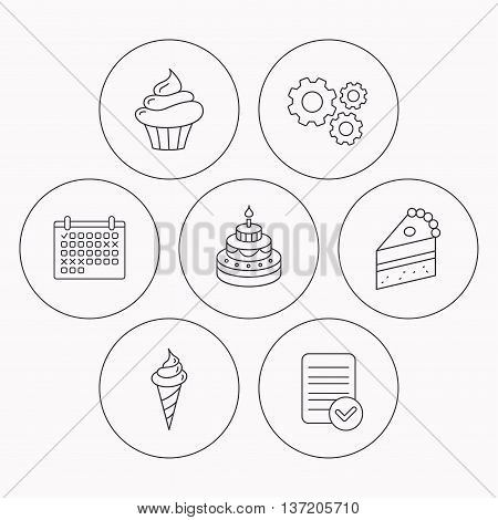 Cake, cupcake and ice cream icons. Piece of cake linear sign. Check file, calendar and cogwheel icons. Vector