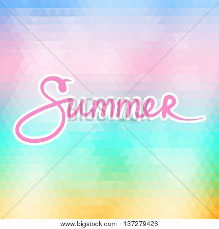Soft Colorful Geometric Background with Text Summer , Summer Concept, Hand Lettering Calligraphy , Vector Illustration
