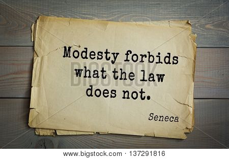 Quote of the Roman philosopher and poet Seneca (4 BC-65 AD). Modesty forbids what the law does not.