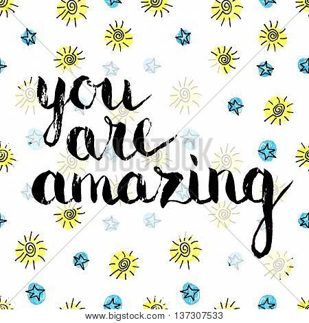 Handwritten inscription You are amazing on cute childish seamless pattern of the stars and suns. Hand drawn lettering for banner calendar poster postcard greeting card. Vector illustration.