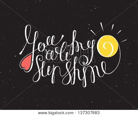 You are my sunshine inspiration. Hand drawn calligraphy lettering for valentines day card t-shirt template postcard poster design save the date card. Grunge style vintage vector illustration.