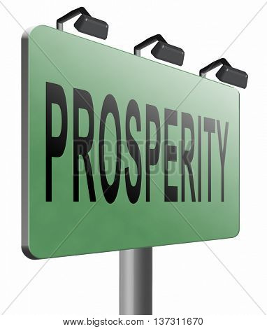 prosperity succeed in life and business be happy and successful good fortune happiness financial success sign 3D illustration, isolated, on white