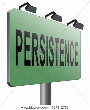 Persistence will pay off! Never stop or quit! Keep on trying, try again until you succeed determination, never give up and hope for success, road sign billboard, 3D illustration, isolated, on white