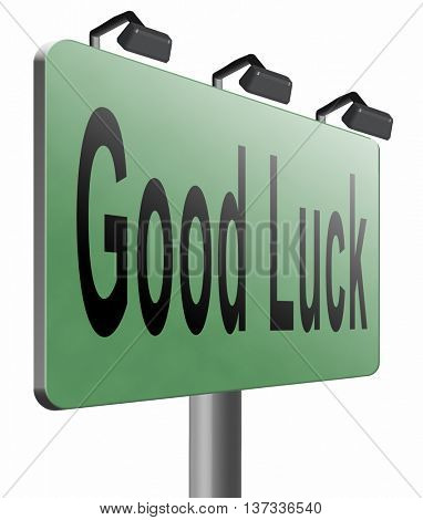 Good luck or fortune, best wishes wish you the best, road sign billboard, 3D illustration isolated on white.