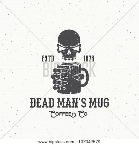 Dead Mans Mug Coffee Company Abstract Vintage Vector Logo or Label Template. Skull and Skeletons Hand Holding Hot Drink Cup Illustration. Retro Typography and Shabby Texures. Isolated.