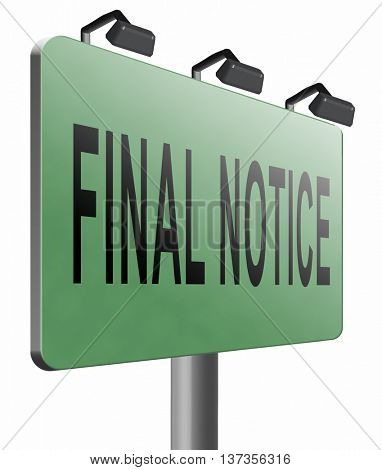 final notice and last chance warning sign, 3D illustration isolated on white