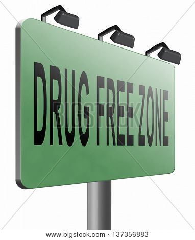 drug free zone, restriction and safe area road sign billboard, 3D illustration isolated on white