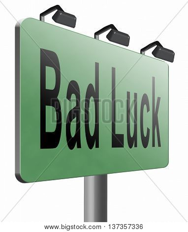 Bad luck unlucky day or bad fortune, misfortune, road sign billboard. 3D illustration, isolated, on white