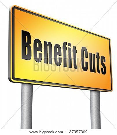 Benefit cuts tax cut on housing child and social works reduce spending, road sign billboard. 3D illustration, isolated,on white