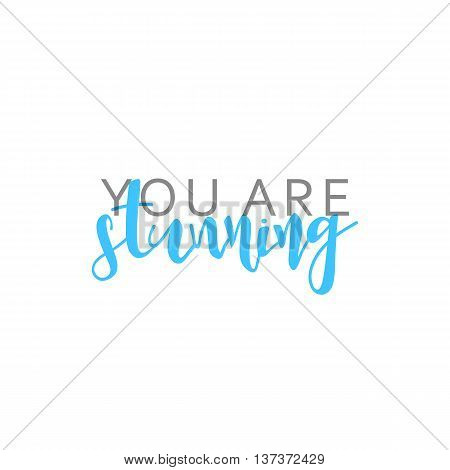 You are stunning, calligraphic inscription handmade. Greeting card template design.