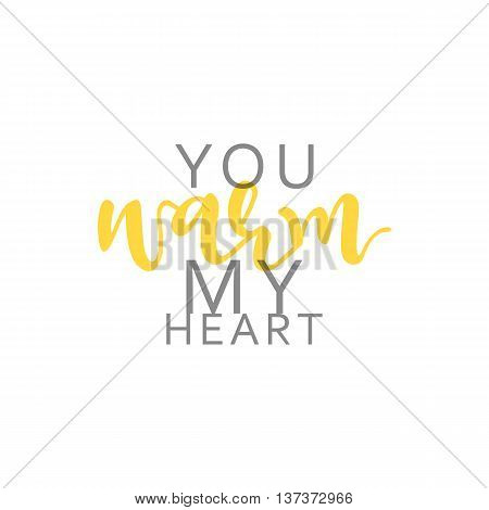 You warm my heart, calligraphic inscription handmade. Greeting card template design.