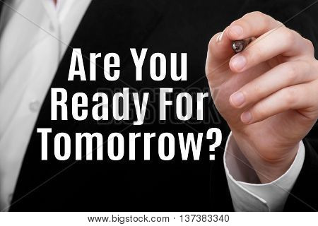 Are You Ready For Tomorrow. Hand writing text on transparent screen