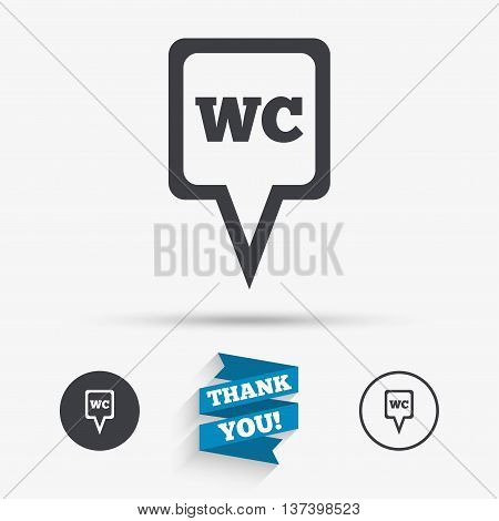 WC Toilet sign icon. Restroom or lavatory map pointer symbol. Flat icons. Buttons with icons. Thank you ribbon. Vector