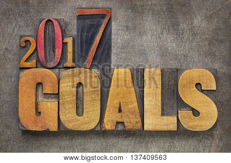 2017 goals - New Year resolution concept - word abstract in vintage letterpress wood type blocks against grunge metal background