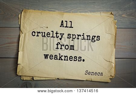 Quote of the Roman philosopher Seneca (4 BC-65 AD). All cruelty springs from weakness.