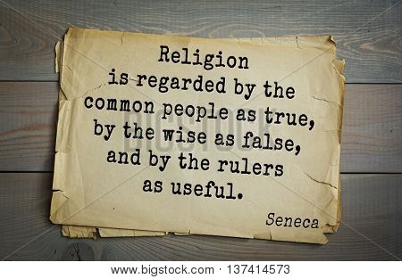 Quote of the Roman philosopher Seneca (4 BC-65 AD). Religion is regarded by the common people as true, by the wise as false, and by the rulers as useful.