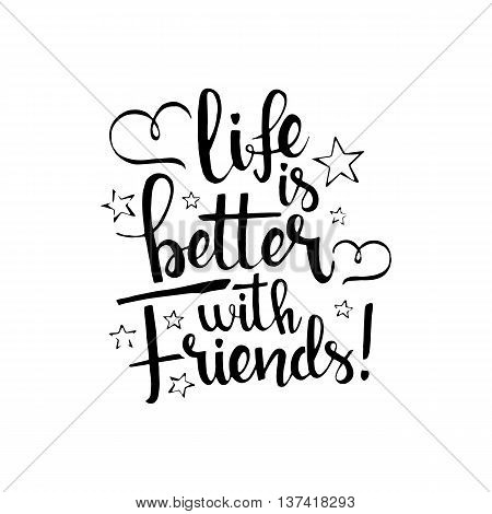 Life is better with friends handwritten lettering. Happy friendship day greeting card. Modern vector hand drawn calligraphy with hearts and stars isolated on white background for your design