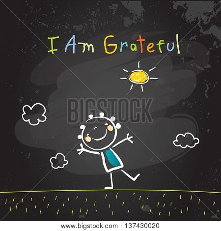 Positive affirmations for kids, motivational concept vector illustration. I am grateful text; typography, friendship concept vector illustration. Chalk on blackboard sketch, hand drawn doodle.