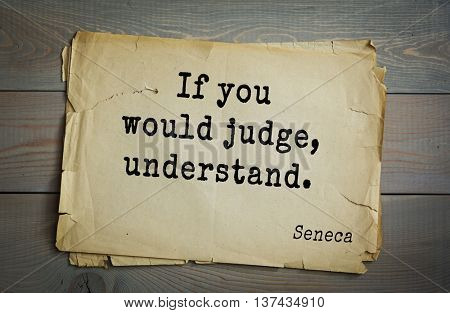 Quote of the Roman philosopher Seneca (4 BC-65 AD). If you would judge, understand.