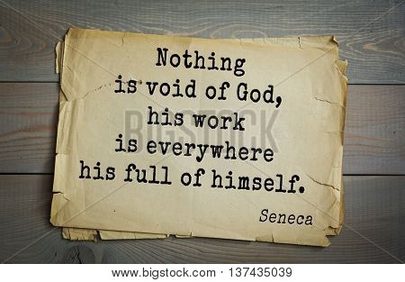 Quote of the Roman philosopher Seneca (4 BC-65 AD). Nothing is void of God, his work is everywhere his full of himself.