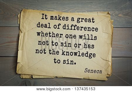 Quote of the Roman philosopher Seneca (4 BC-65 AD). It makes a great deal of difference whether one wills not to sin or has not the knowledge to sin.