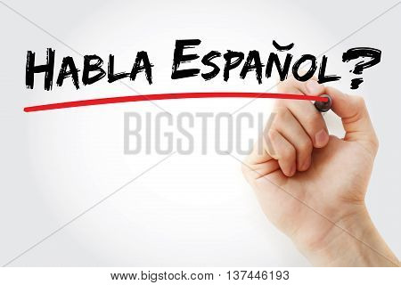 Hand writing Habla Espanol? with marker business concept
