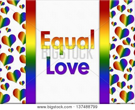 LGBT Equal Love Message A multicolored frame with words Equal Love and LGBT pride colored hearts, 3D Illustration