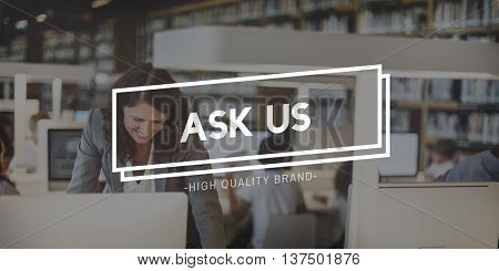 Ask Us Questions Information Ideas Concept